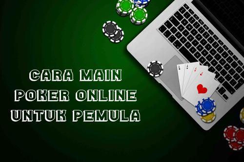 Kamu Pecinta Poker Pemula, Jangan Khawatir, Ini Rahasia Untuk Raih Kemenangan Mudah